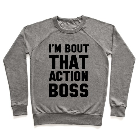 I'm Bout That Action Boss Pullover