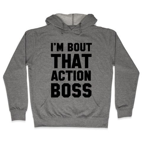 I'm Bout That Action Boss Hooded Sweatshirt