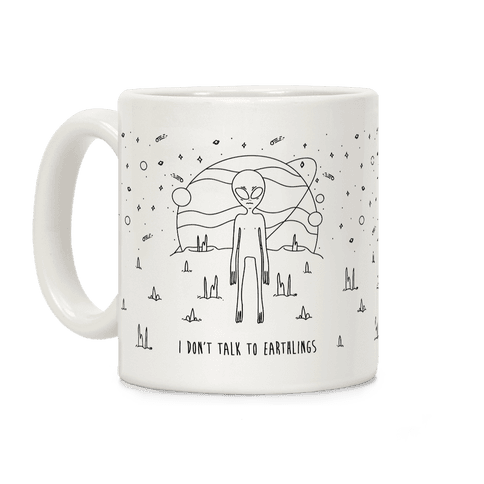I Don't Talk To Earthlings Coffee Mug