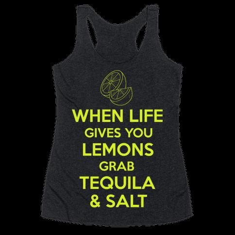 When Life Gives You Lemons Grab Tequila & Salt Racerback Tank Top