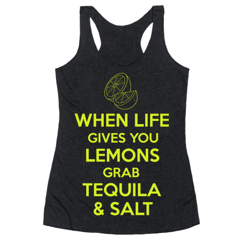 When Life Gives You Lemons Grab Tequila & Salt Racerback Tank Top