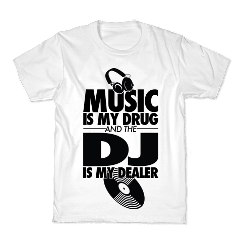Music Is My Drug And The DJ Is My Dealer Kids T-Shirt