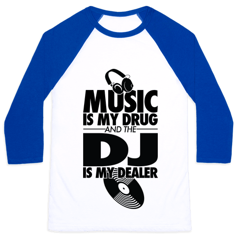 Music Is My Drug And The DJ Is My Dealer Baseball Tee