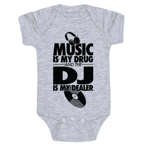 Music Is My Drug And The DJ Is My Dealer Baby Onesy