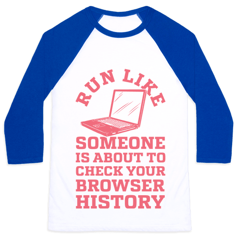 Run Like Someone Is About To Check Your Browser History Baseball Tee