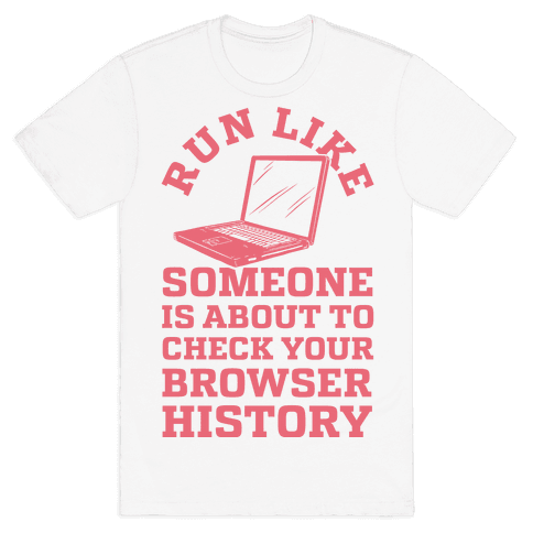 Run Like Someone Is About To Check Your Browser History Mens T-Shirt