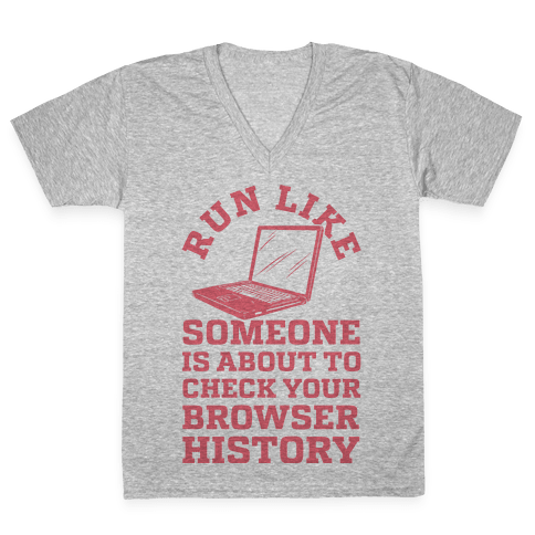 Run Like Someone Is About To Check Your Browser History V-Neck Tee Shirt