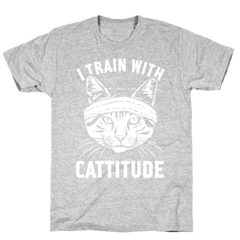 I Train With Cattitude T-Shirt