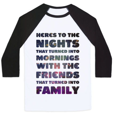 Here's To The Nights That Turned Into Mornings With The Friends That Turned Into Family Baseball Tee