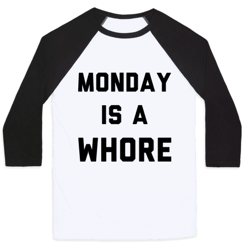 Monday is a Whore Baseball Tee