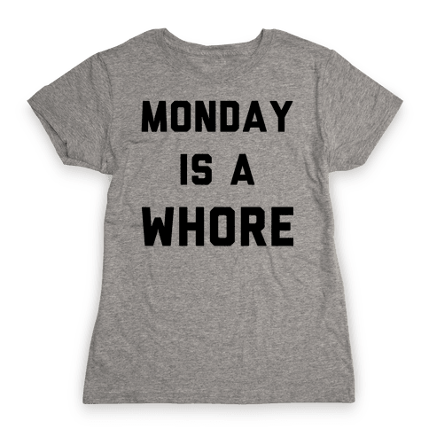 Monday is a Whore Womens T-Shirt