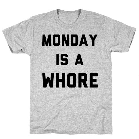 Monday is a Whore Mens T-Shirt