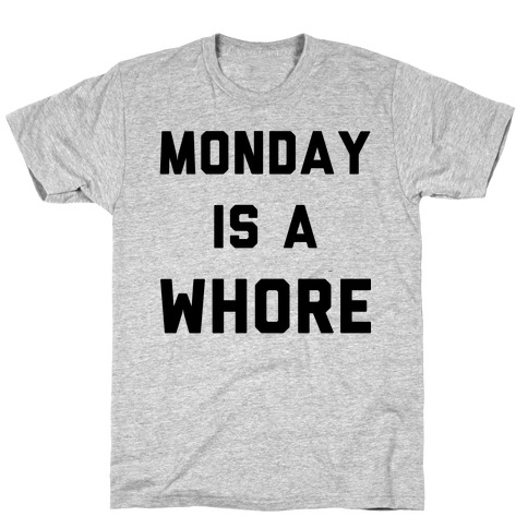 Monday is a Whore T-Shirt
