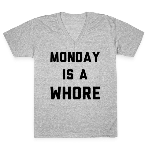 Monday is a Whore V-Neck Tee Shirt