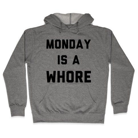 Monday is a Whore Hooded Sweatshirt