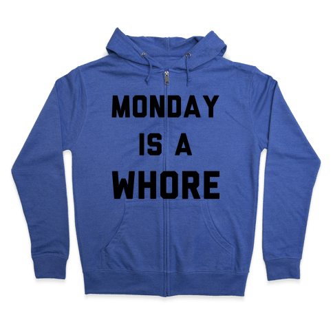 Monday is a Whore Zip Hoodie