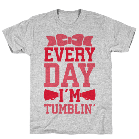Every Day I'm Tumblin' Mens T-Shirt