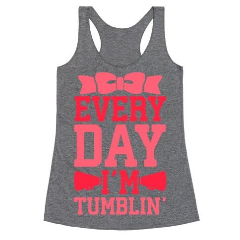 Every Day I'm Tumblin' Racerback Tank Top