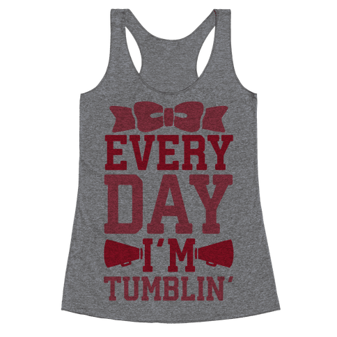 Every Day I'm Tumblin' Racerback Tank Top