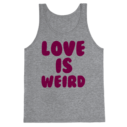 Love Is Weird Tank Top
