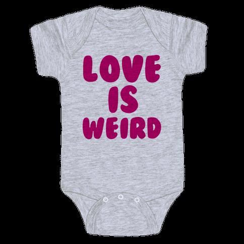 Love Is Weird Baby Onesy