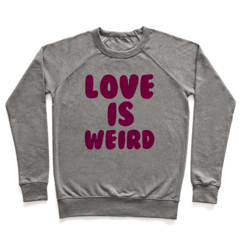 Love Is Weird Pullover