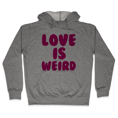 Love Is Weird Hooded Sweatshirt