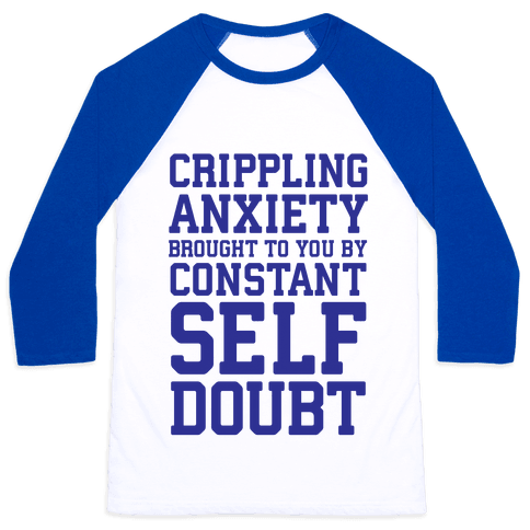 Crippling Anxiety, Brought To You By Constant Self-Doubt Baseball Tee