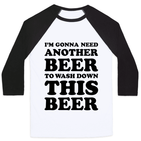 I'm Gonna Need Another Beer Baseball Tee