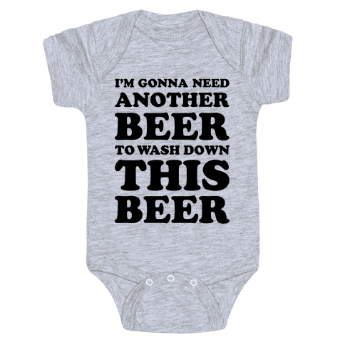 I'm Gonna Need Another Beer Baby Onesy