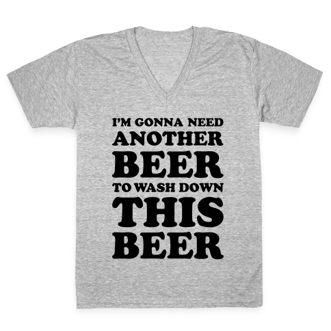 I'm Gonna Need Another Beer V-Neck Tee Shirt