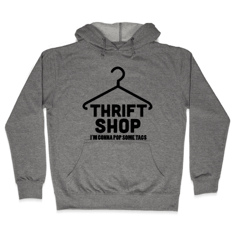 Thrift Shop Hooded Sweatshirt