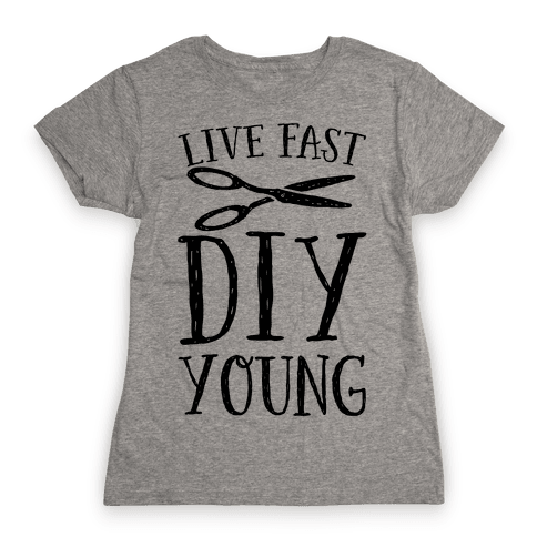 Live Fast DIY Young Womens T-Shirt