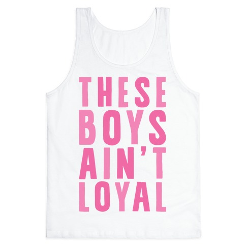 These Boys Ain't Loyal Tank Top