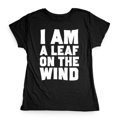 I Am A Leaf On The Wind Womens T-Shirt