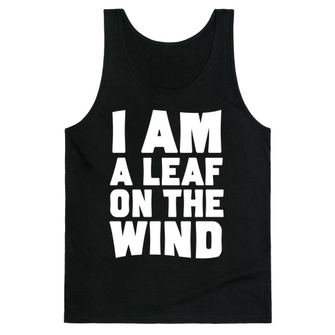 I Am A Leaf On The Wind Tank Top
