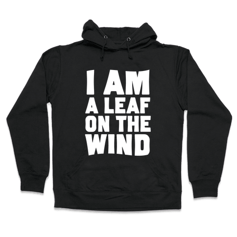 I Am A Leaf On The Wind Hooded Sweatshirt