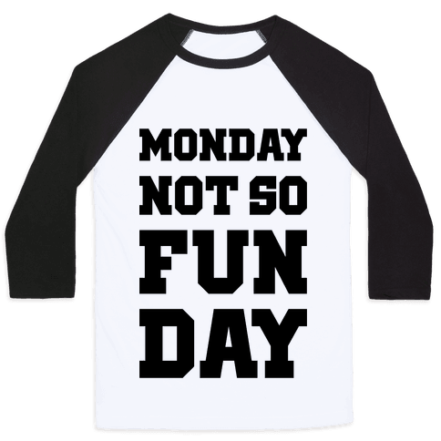 Monday Not So Fun Day Baseball Tee