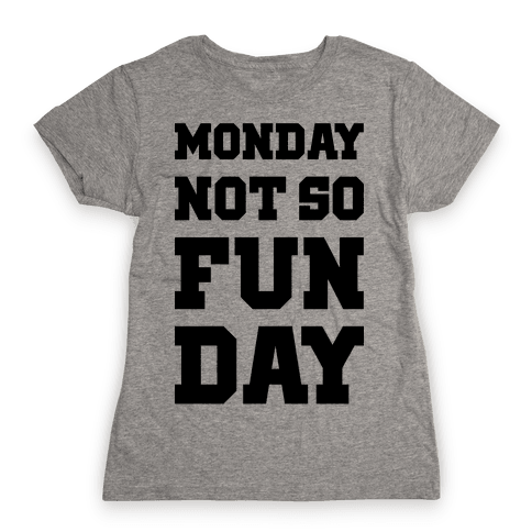 Monday Not So Fun Day Womens T-Shirt