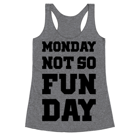 Monday Not So Fun Day Racerback Tank Top
