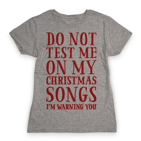 Do Not Test Me On My Christmas Songs Womens T-Shirt
