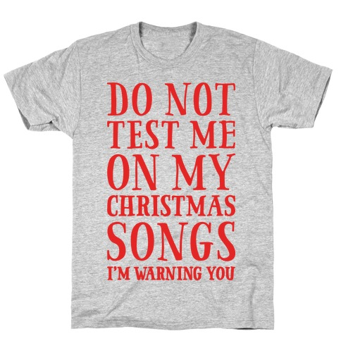 Do Not Test Me On My Christmas Songs T-Shirt