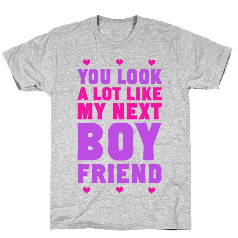 You Look A Lot Like My Next Boyfriend Mens T-Shirt