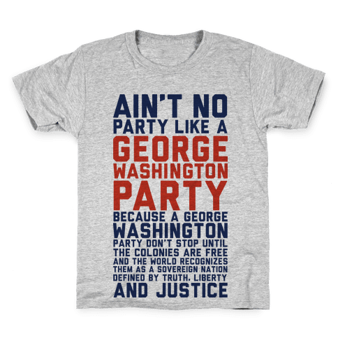 Aint No Party Like a George Washington Party Kids T-Shirt