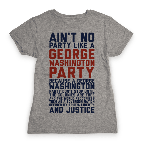 Aint No Party Like a George Washington Party Womens T-Shirt