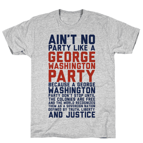 Aint No Party Like a George Washington Party Mens T-Shirt