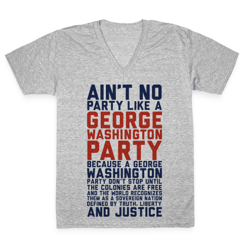 Aint No Party Like a George Washington Party V-Neck Tee Shirt