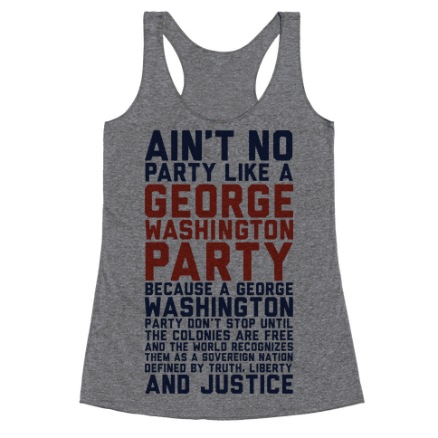 Aint No Party Like a George Washington Party Racerback Tank Top