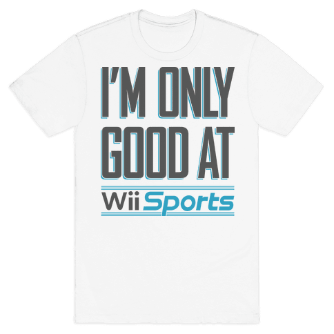I'm Only Good At Wii Sports Mens T-Shirt