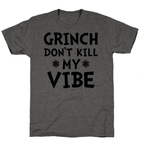 Grinch Don't Kill My Vibe T-Shirt